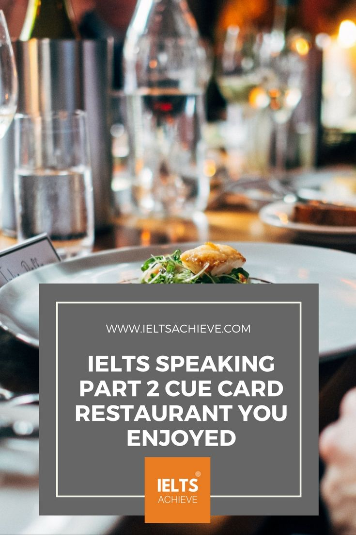 Practice with sample cue cards for the IELTS Speaking Test part 2. You can read a sample question, answers and feedback on the topic - Describe a restaurant you enjoyed going to.