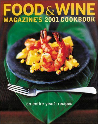Food & Wine Magazine's 2001 Cookbook: An Entire Year's Recipes by Various, Hardcover