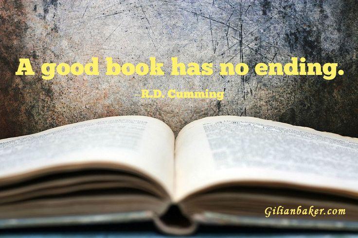 A good book has no ending. ~ R.D. Cumming