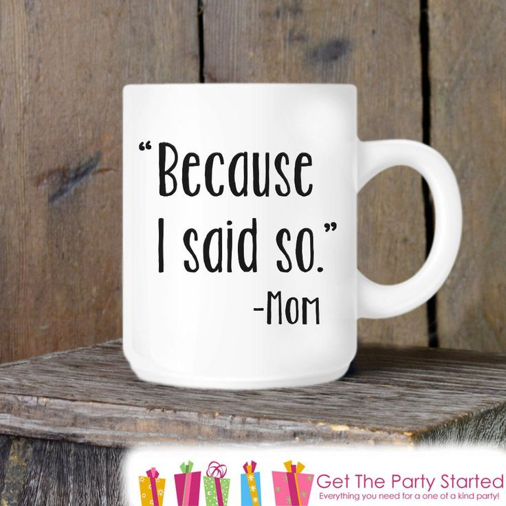 Coffee Mug, Funny Mother's Day Mug, Because I Said So, Novelty Ceramic Mug, Coffee Cup Gift, Mom Gift, Mothers Day Gift Idea