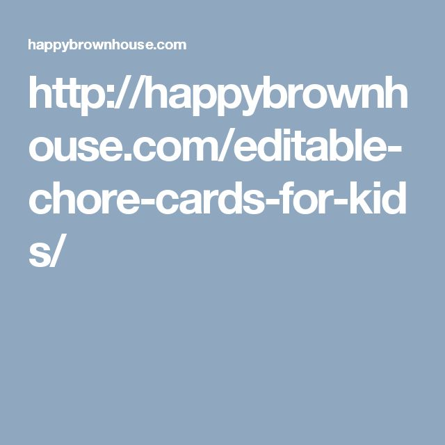 http://happybrownhouse.com/editable-chore-cards-for-kids/