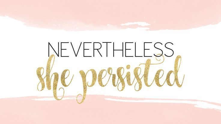 Nevertheless She Persisted Motivational Quote For Desktop Background Desktop Background Quote Inspirational Desktop Wallpaper Inspirational Quotes Background