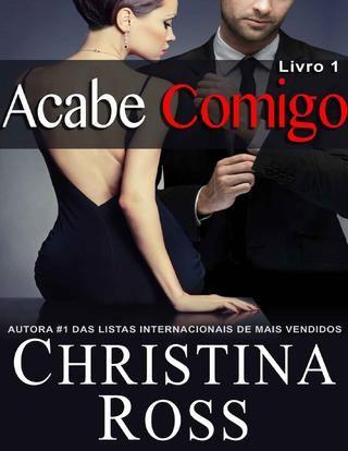 Annihilate Me (acabe comigo) #1  - Christina Ross  *série com 4 livros e 1 especial de natal sobre o mesmo casal -1 a 4 lançados na minha conta.