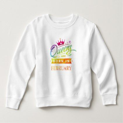 Queens are born in February Birthday Gift Sweatshirt - calligraphy gifts custom personalize diy create your own
