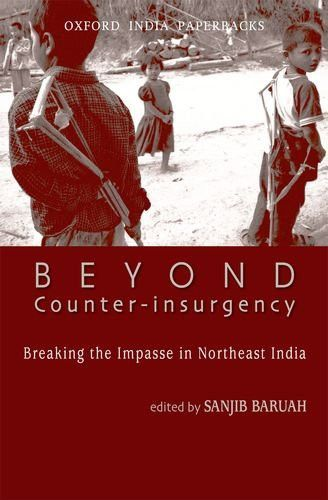 Beyond Counter-Insurgency: Breaking the Impasse in Northeast India