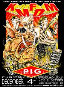 KMFDM and PIG 1997 at the howling wolf New orleans ,LA silkscreen by Allen Jaeger s/n contact allen at mailto:allenjaegerartist@yahoo.com with interest to obtain. price - $60