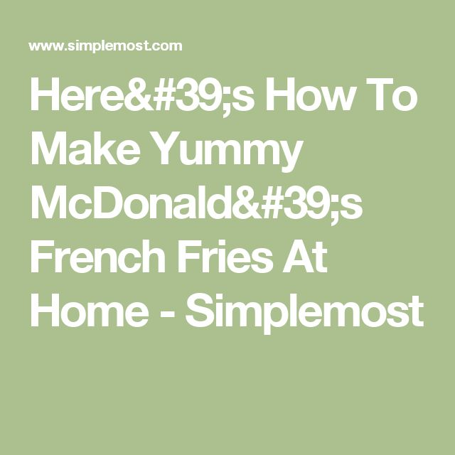Here's How To Make Yummy McDonald's French Fries At Home - Simplemost