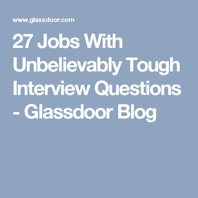 27 Jobs With Unbelievably Tough Interview Questions - Glassdoor Blog