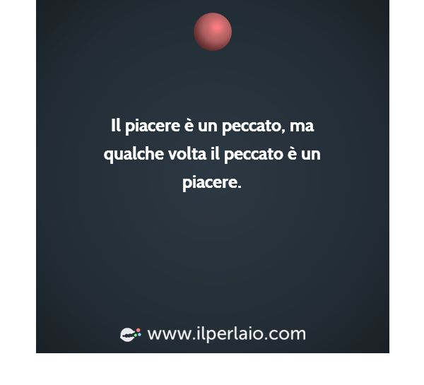 #perla #perle #frase #frasi #piacere #peccato #red #dark #feelings