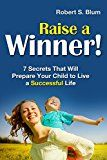 Raise A Winner!: 7 Secrets That Will Prepare Your Child to Live a Successful Life by Robert Blum (Author) #Kindle US #NewRelease #Parenting #Relationships #eBook #ad