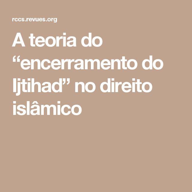 """A teoria do """"encerramento do Ijtihad"""" no direito islâmico"""