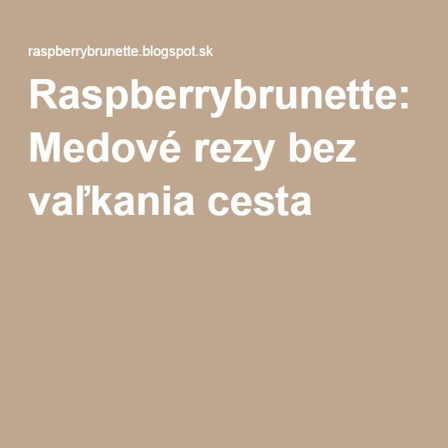 Raspberrybrunette: Medové rezy bez vaľkania cesta
