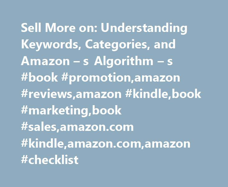 Sell More on: Understanding Keywords, Categories, and Amazon – s Algorithm – s #book #promotion,amazon #reviews,amazon #kindle,book #marketing,book #sales,amazon.com #kindle,amazon.com,amazon #checklist http://ohio.remmont.com/sell-more-on-understanding-keywords-categories-and-amazon-s-algorithm-s-book-promotionamazon-reviewsamazon-kindlebook-marketingbook-salesamazon-com-kindleamazon-comamazon-checkli/  # Sell More on Amazon.com: Understanding Keywords, Categories, and Amazon's Algorithm's…