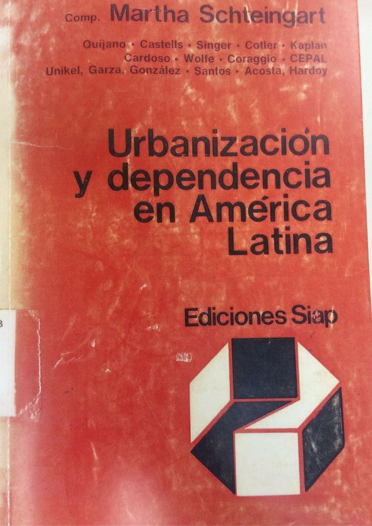 Urbanización y dependencia en América Latina. (PRINT) REQUEST/SOLICITAR: http://biblioteca.cepal.org/record=b1253609~S0*spi