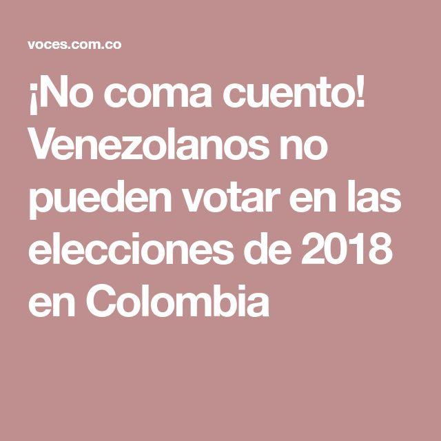 ¡No coma cuento! Venezolanos no pueden votar en las elecciones de 2018 en Colombia