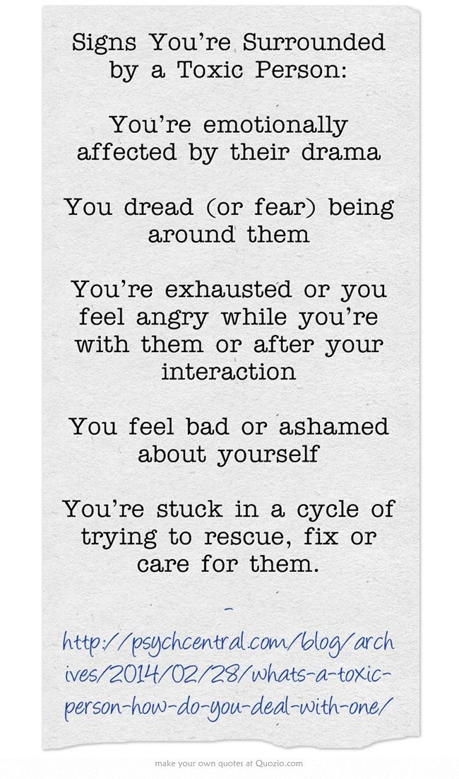 If you feel this way around someone you need to think seriously about letting them go from your life or learning how to better handle toxic people.