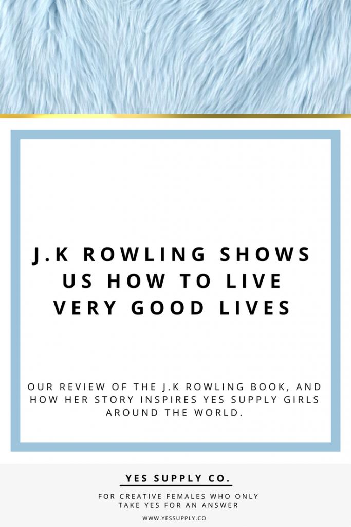 Had you really succeeded at anything else? Here's what we learned from J.K. . Very Good Lives by J.K Rowling has some inspirational advice for  Entrepreneurs, female business owners, girlboss, bossbabe. To inspire more make sure to Go and read www.yessupply.co