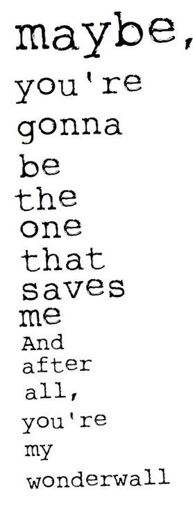 Maybe, you're gonna be the one that saves me. - Wonderwall #Music