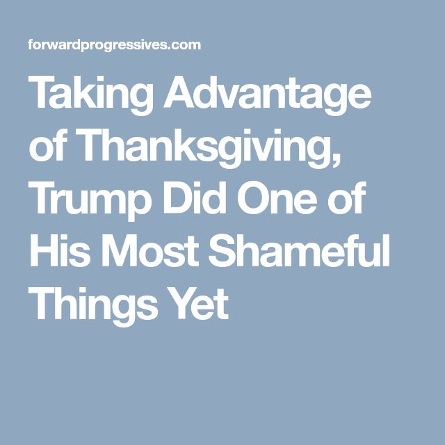 Taking Advantage of Thanksgiving, Trump Did One of His Most Shameful Things Yet