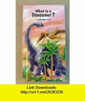 What is a Dinosaur a Just Ask Book Carole Palmer, James Buckley, Chris Arvetis ,   ,  , ASIN: B000NQ05WO , tutorials , pdf , ebook , torrent , downloads , rapidshare , filesonic , hotfile , megaupload , fileserve