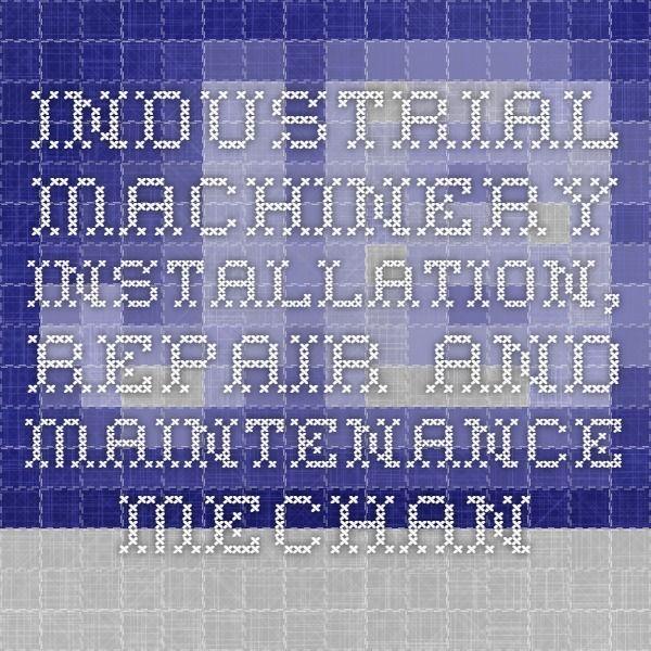 Industrial Machinery Installation, Repair and Maintenance Mechanic