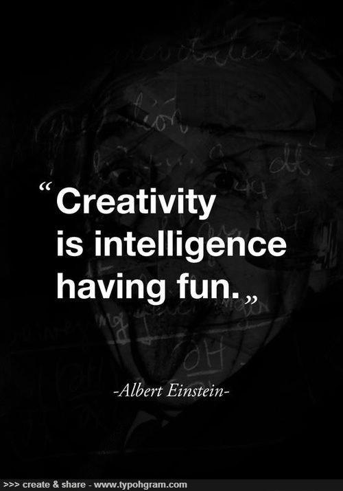 Creativity is intelligence having fun -Albert Einstein #creative #Quotes #Art