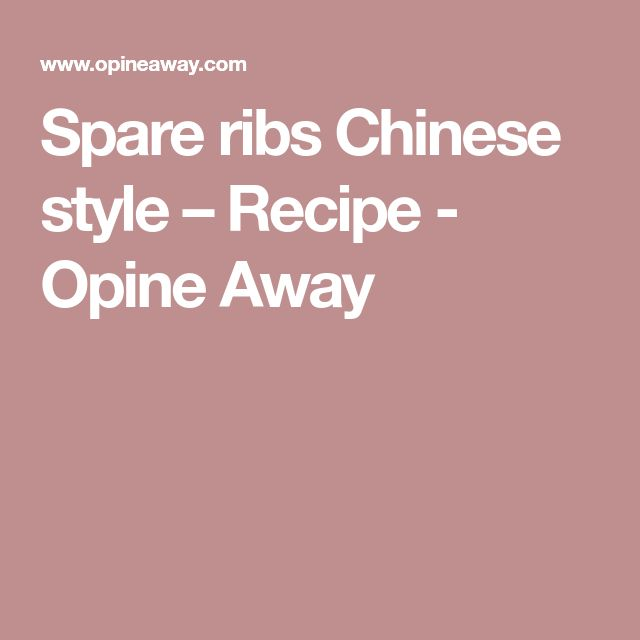 Spare ribs Chinese style – Recipe - Opine Away