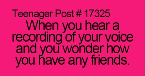 Teenager Post # 17325 I don't know about not having friends, but it's DEFINITELY WEIRD!!! | Teenager Post/Me | Pinterest | Teenagers