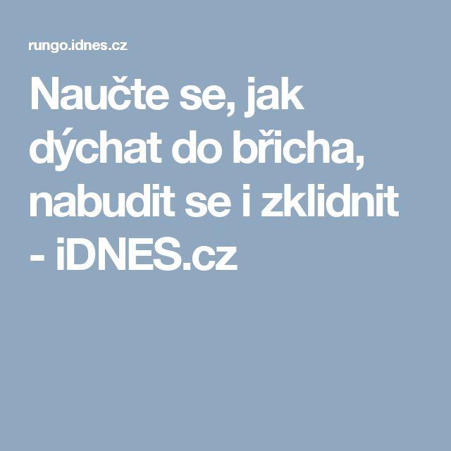 Naučte se, jak dýchat do břicha, nabudit se i zklidnit - iDNES.cz