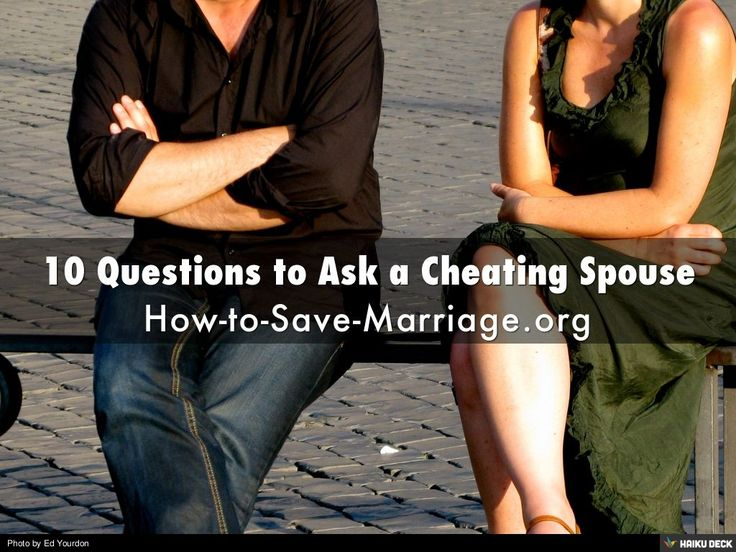 10 Questions to Ask a Cheating Spouse by Lisa Penn via slideshare