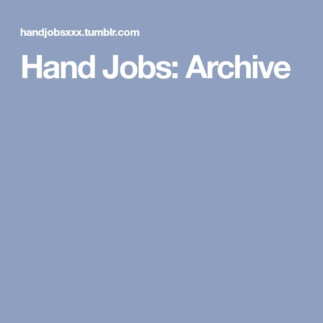 Hand Jobs: Archive