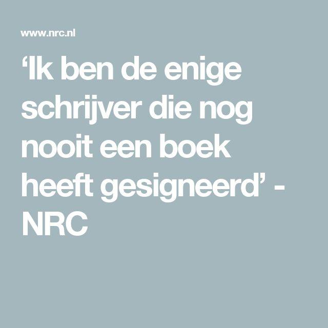 'Ik ben de enige schrijver die nog nooit een boek heeft gesigneerd' - NRC