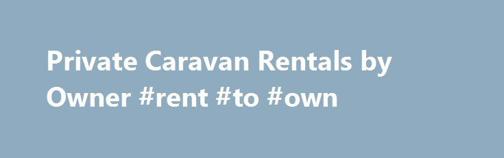 Private Caravan Rentals by Owner #rent #to #own http://apartments.remmont.com/private-caravan-rentals-by-owner-rent-to-own/  #private homes for rent # Private Caravans to Rent – Static Caravan Holiday Rentals Direct From The Owner – Rent a Private Holiday Caravan – Fun Family Holidays Private Caravans To Rent Direct From the Owners If you are looking for a great deal on private caravans to rent from the static holiday caravan owner direct then you have come to the right place. With the…