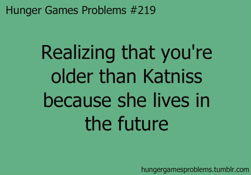 I noticed that like when I started reading the hunger games.