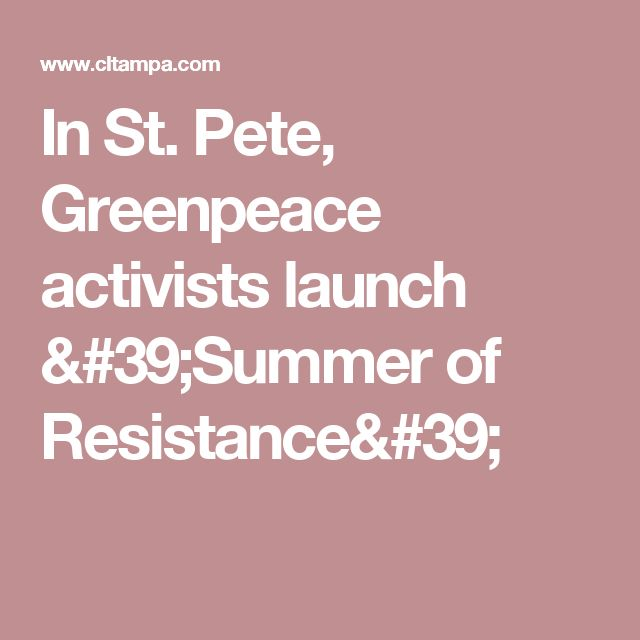 In St. Pete, Greenpeace activists launch 'Summer of Resistance'