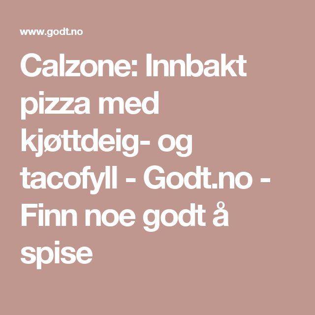 Calzone: Innbakt pizza med kjøttdeig- og tacofyll - Godt.no - Finn noe godt å spise
