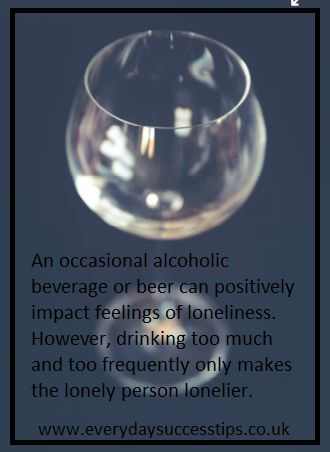 Chronic loneliness is often rooted in incorrect feelings and assumptions. The person that feels lonely further isolates his or herself from society, only making the situation and emotional feelings worse.  An occasional alcoholic beverage or beer can positively impact feelings of loneliness. However, drinking too much and too frequently only makes the lonely person lonelier.