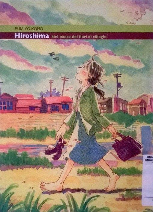 Hiroshima, nel paese dei fiori di ciliegio / Fumiyo Kono – Kappa, 2010