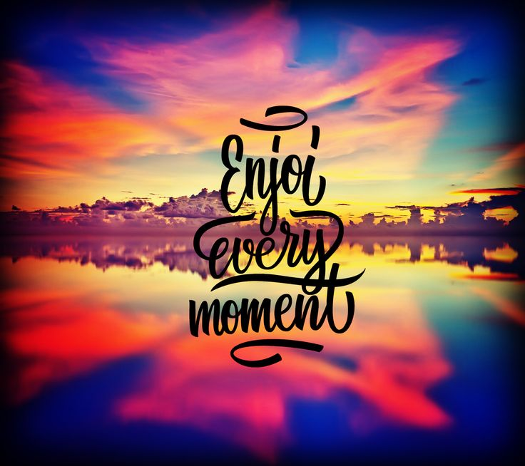 enjoi every moment