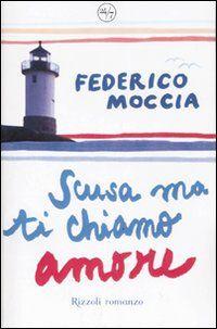 Scusa ma ti chiamo amore - Federico Moccia - 447 recensioni su Anobii