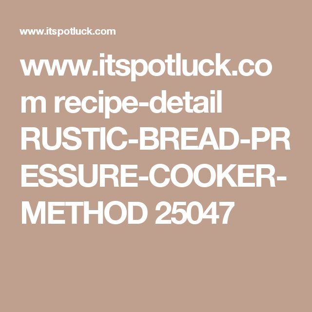 www.itspotluck.com recipe-detail RUSTIC-BREAD-PRESSURE-COOKER-METHOD 25047