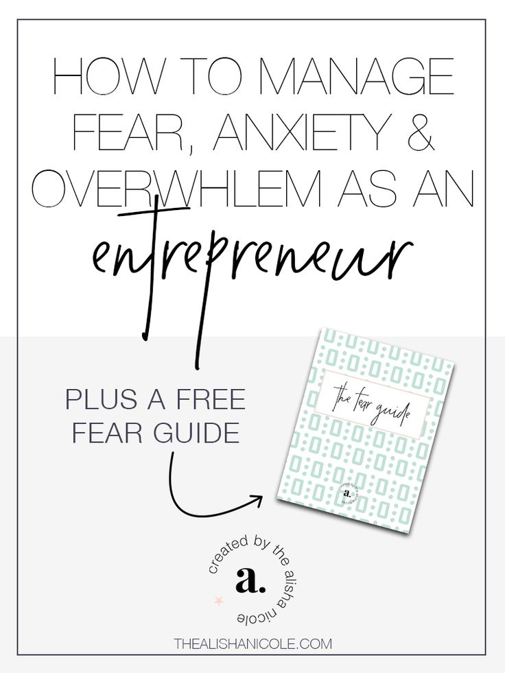 How To Manage Fear, Anxiety & Overwhelm As An Entrepreneur — The Alisha Nicole