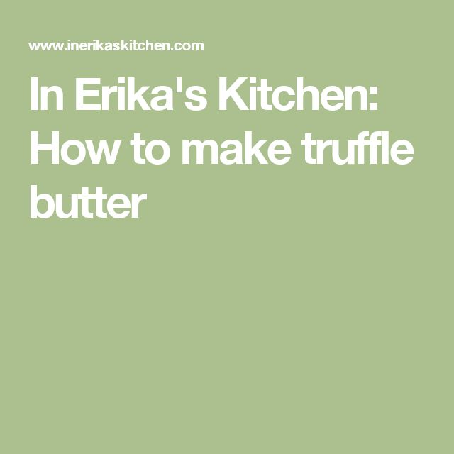 In Erika's Kitchen: How to make truffle butter