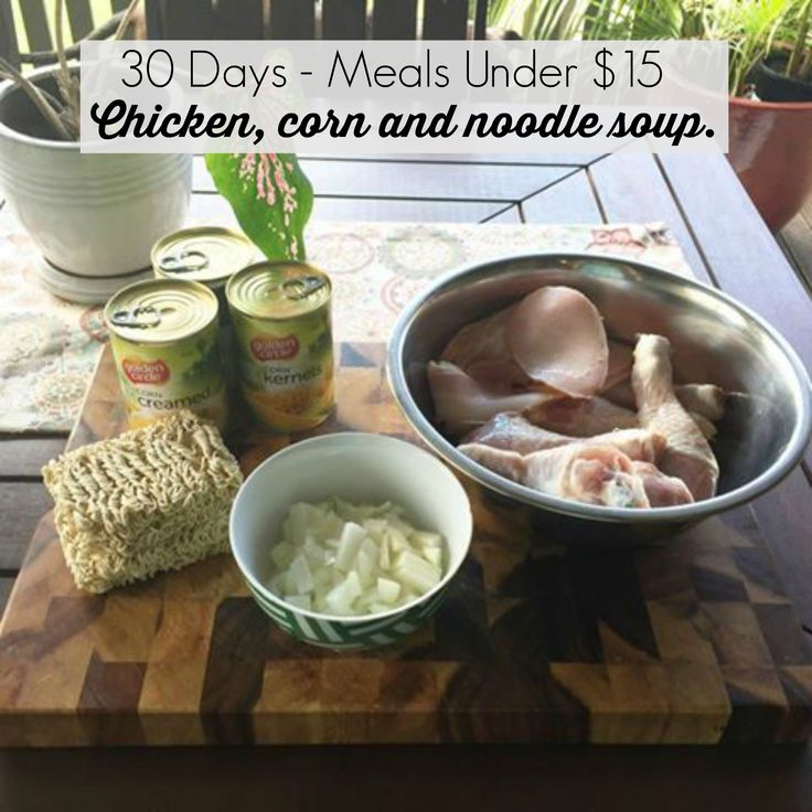 30 Days of Meals Under $15 - Day 3 - Chicken, Corn & Noodle Soup. Only $11 Don't forget to check out the website www.thecolourfulhousewife.com.au