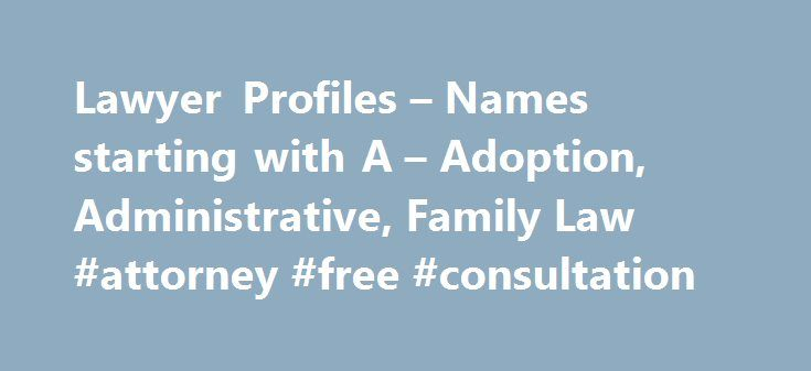 Lawyer Profiles – Names starting with A – Adoption, Administrative, Family Law #attorney #free #consultation http://attorney.remmont.com/lawyer-profiles-names-starting-with-a-adoption-administrative-family-law-attorney-free-consultation/  #attorney finder Find Lawyer Profiles Do I need a lawyer? Don't be intimidated by the thought of hiring a lawyer. Their job is to help you find the best solution to your legal issue. Here are some examples of when it is best to hire a lawyer: You were in a…
