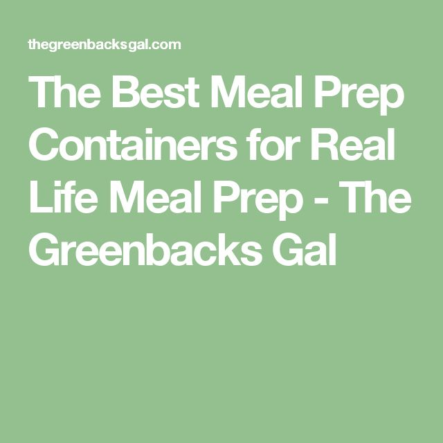 The Best Meal Prep Containers for Real Life Meal Prep - The Greenbacks Gal