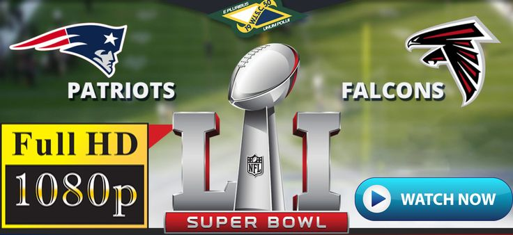 Patriots vs Falcons Super Bowl 2017 Live Streaming