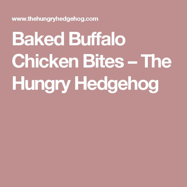 Baked Buffalo Chicken Bites – The Hungry Hedgehog