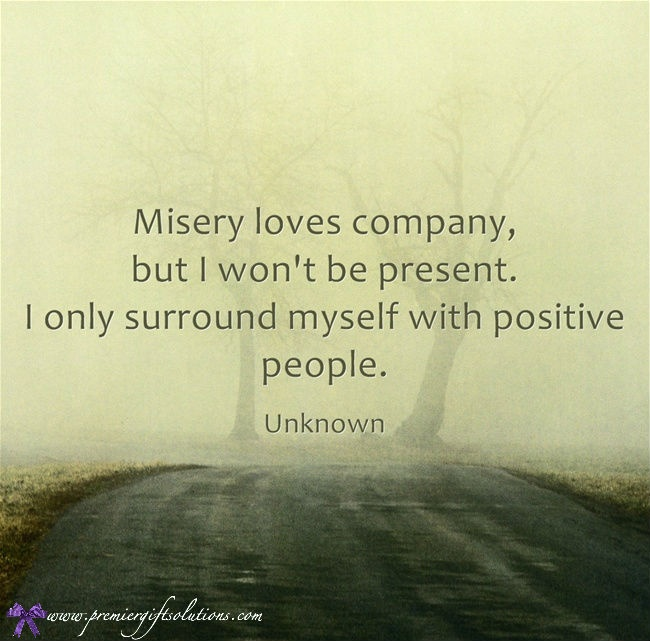 Misery Loves Company Quotes: Misery Loves Company, But I Won't Be Present. I Only