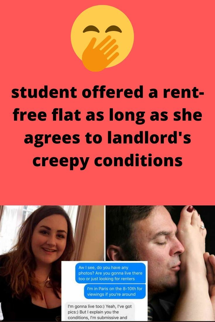 Student Offered A Rent Free Flat As Long As She Agrees To Landlord S Creepy Conditions Being A Landlord Awesome Wow Wtf Funny